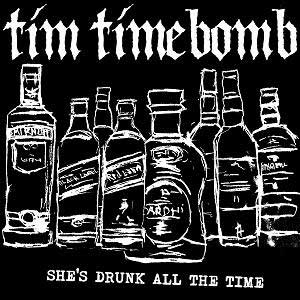 Tim-Timebomb-She's-Drunk-All-The-Time