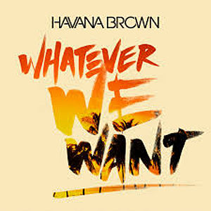 Havana Brown_Whatever We Want_opt