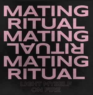 Mating ritual light myself on fire